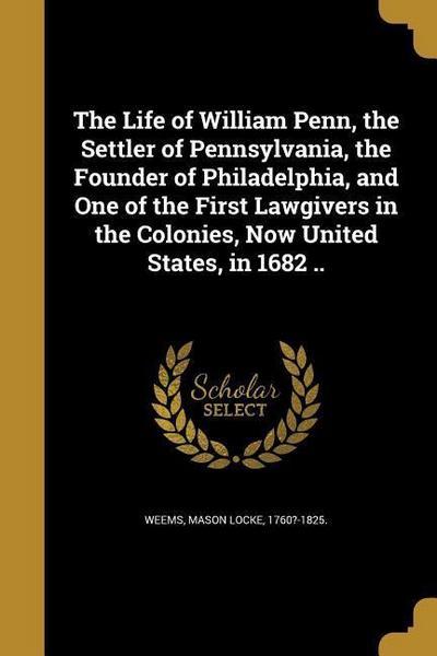 LIFE OF WILLIAM PENN THE SETTL