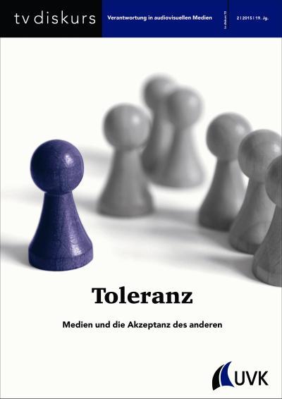 Toleranz. Medien und die Akzeptanz des anderen (tv diskurs. Verantwortung in audiovisuellen Medien)