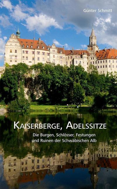 Kaiserberge, Adelssitze: Die Burgen, Schlösser, Festungen und Ruinen der Schwäbischen Alb