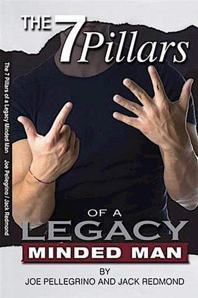 7 Pillars of a Legacy Minded Man