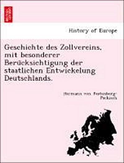 Geschichte des Zollvereins, mit besonderer Beru¨cksichtigung der staatlichen Entwickelung Deutschlands.