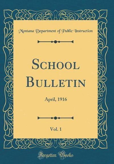 School Bulletin, Vol. 1: April, 1916 (Classic Reprint)