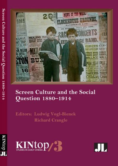Screen Culture and the Social Question, 1880-1914, KINtop 3
