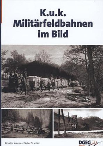 KuK Militärfeldbahnen im Bild Günter Krause