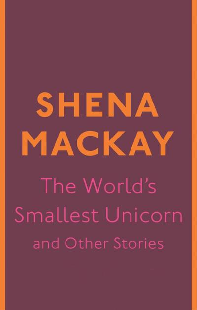 The World's Smallest Unicorn and Other Stories
