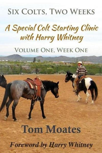 Six Colts, Two Weeks, Volume One, a Special Colt Starting Clinic with Harry Whitney