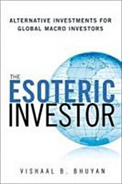 The Esoteric Investor: Alternative Investments for Global Macro Investors by ...