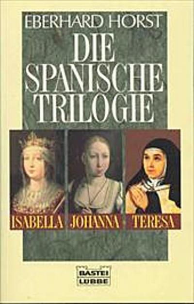 Die spanische Trilogie. Isabella, Johanna, Teresa. ( Geschichte).