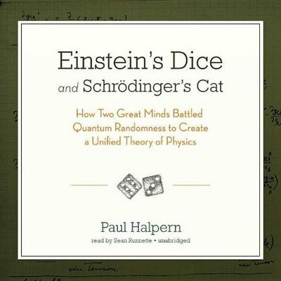 Einstein S Dice and Schrodinger S Cat: How Two Great Minds Battled Quantum Randomness to Create a Unified Theory of Physics