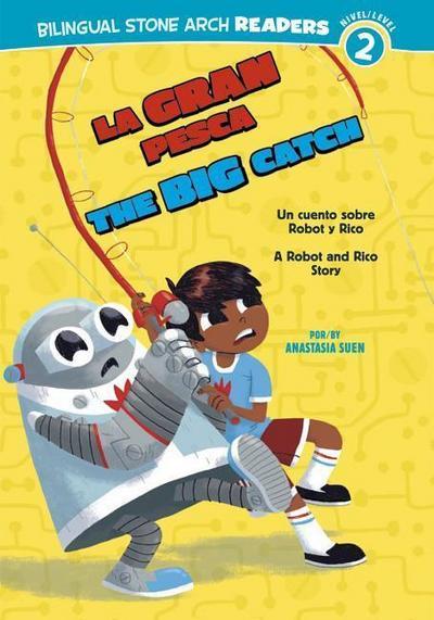 La Gran Pesca/The Big Catch: Un Cuento Sobre Robot Y Rico/A Robot and Rico Story