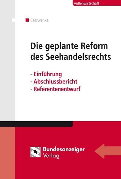 Die geplante Reform des Seehandelsrechts: Einführung - Referentenentwurf - Sachverständigenbericht - Synopse
