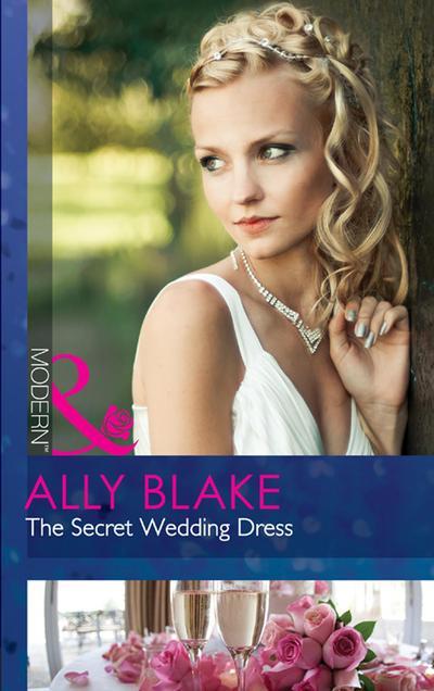 The Secret Wedding Dress (Mills & Boon Modern)