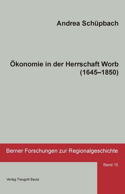 Ökonomie in der Herrschaft Worb (1645 - 1850)