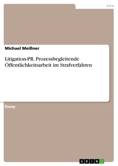 Litigation-PR. Prozessbegleitende Öffentlichkeitsarbeit im Strafverfahren