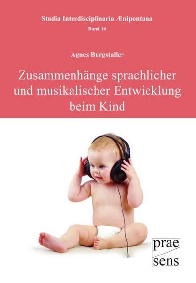 Zusammenhänge sprachlicher und musikalischer Entwicklung beim Kind