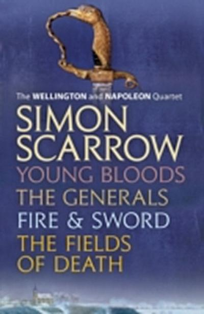 Wellington and Napoleon Quartet: Young Bloods, The Generals, Fire and Sword, Fields of Death