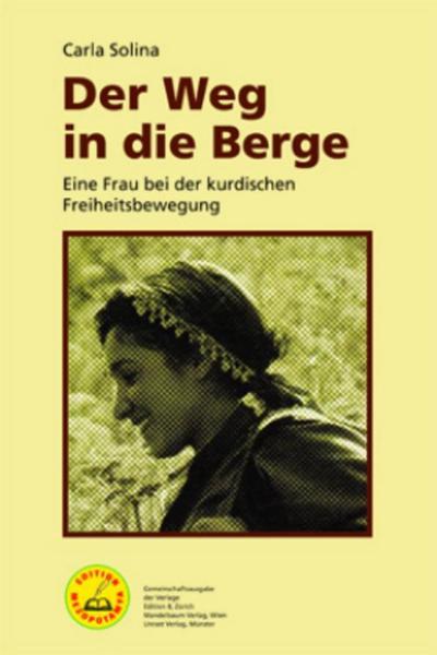 Der Weg in die Berge: Eine Frau bei der kurdischen Freiheitsbewegung (Edition Mezopotamya)