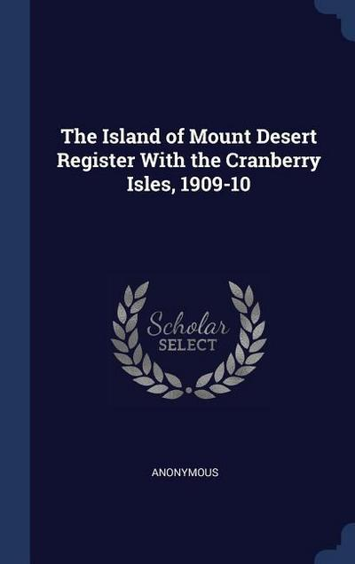 The Island of Mount Desert Register with the Cranberry Isles, 1909-10