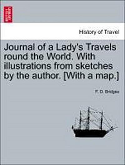 Journal of a Lady's Travels round the World. With illustrations from sketches by the author. [With a map.]