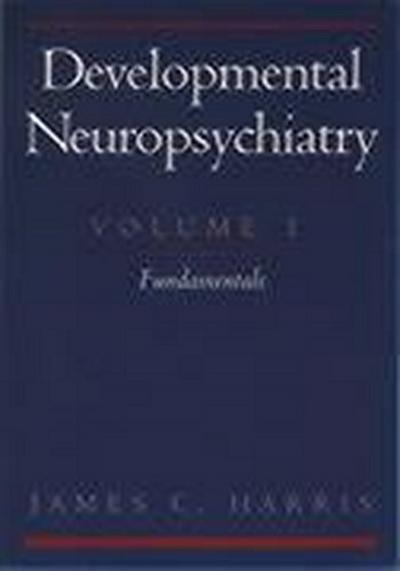 Developmental Neuropsychiatry: Volume I: Fundamentals