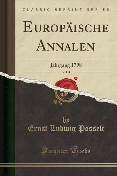Europäische Annalen, Vol. 4: Jahrgang 1798 (Classic Reprint)