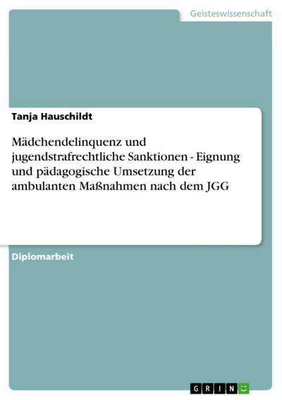 Mädchendelinquenz und jugendstrafrechtliche Sanktionen - Eignung und pädagogische Umsetzung der ambulanten Maßnahmen nach dem JGG