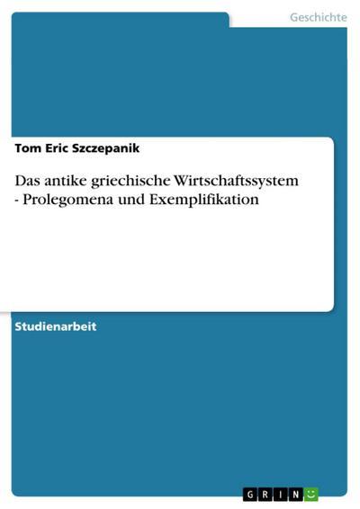 Das antike griechische Wirtschaftssystem - Prolegomena und Exemplifikation