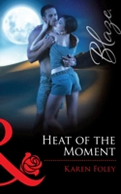 Heat of the Moment (Mills & Boon Blaze) (It Takes a Hero, Book 2)