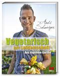 Vegetarisch mit Leidenschaft; Aus eigenem Gar ...