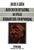Menschliche Entfaltung im Spiegel afrikanischer Formprobleme