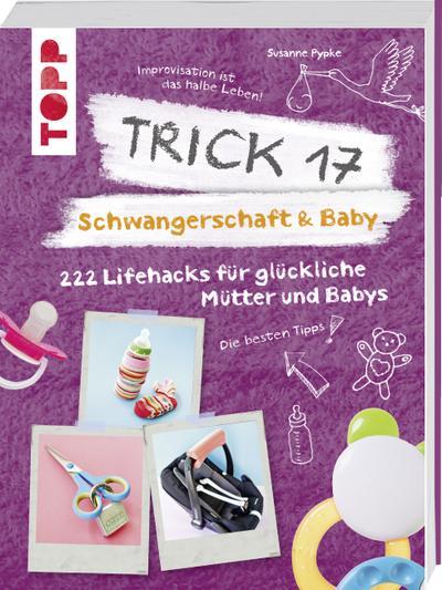 Trick 17 - Schwangerschaft & Baby: 222 Lifehacks für glückliche Mütter und Babys