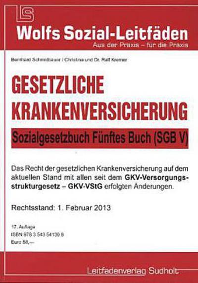 Gesetzliche Krankenversicherung -SGB V: Sozialgesetzbuch Fünftes Buch (SGB V) (Wolfs Sozial Leitfäden)