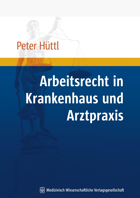 Peter Hüttl / Arbeitsrecht für Krankenhaus und Arztpraxis /  9783941468160