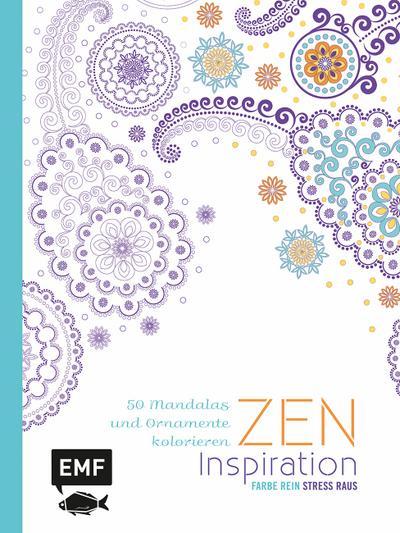 Zen Inspiration (Ausmalbuch für Erwachsene); 50 Mandalas und Ornamente kolorieren   ; Farbe rein - Stress raus ; Hrsg. v. Edition Michael Fischer /Aus d. Franz. v. Rathmann, Yvonne; Deutsch