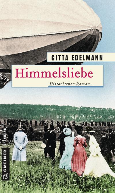 Himmelsliebe; Historischer Roman; Historische Romane im GMEINER-Verlag; Deutsch