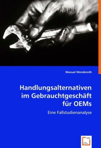 Handlungsalternativen im Gebrauchtgeschäft für OEMs: Eine Fallstudienanalyse