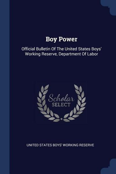 Boy Power: Official Bulletin of the United States Boys' Working Reserve, Department of Labor