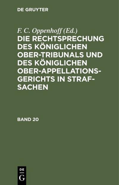 Die Rechtsprechung des Königlichen Ober-Tribunals und des Königlichen Ober-Appellations-Gerichts in Straf-Sachen. Band 20