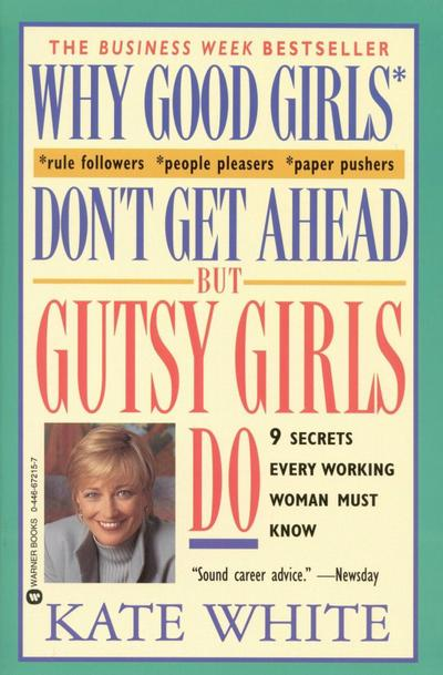 Why Good Girls Don't Get Ahead... But Gutsy Girls Do