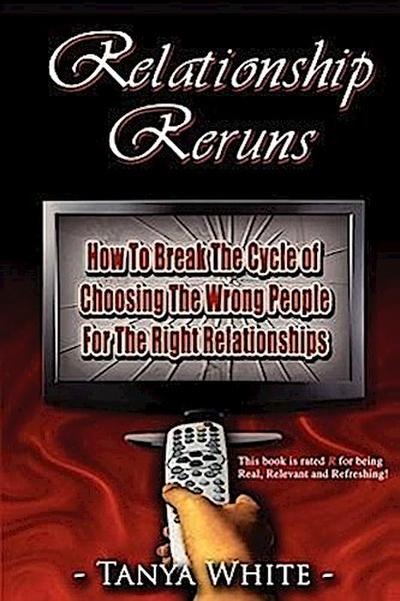 Relationship Reruns: How to Break the Cycle of Choosing the Wrong People for the Right Relationships