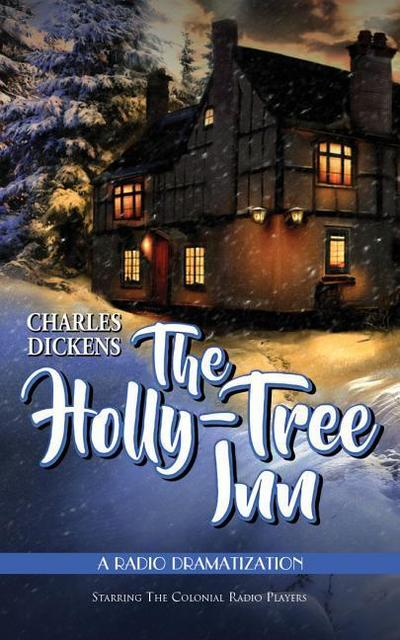 The Holly Tree Inn: A Radio Dramatization