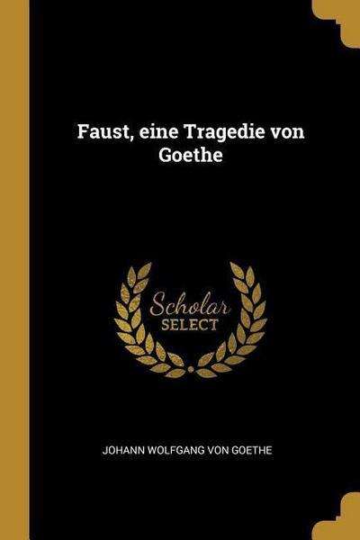 Faust, Eine Tragedie Von Goethe