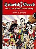 Heinrich Ooooh und die Gemüse-Vampire   ; Heinrich Ooooh ; Ill. v. Bouwens, Eric /Übers. v. Schweikart, Eva; Deutsch; mit farbigen Illustrationen -