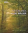 Deutschlands wilde Wälder; Eine Liebeserkläru ...