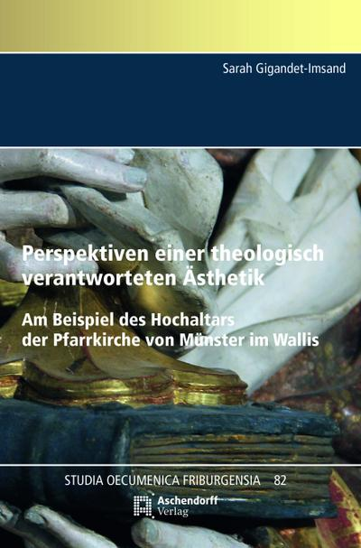 Perspektiven einer theologisch verantworteten Ästhetik. Am Beispiel desm Hochaltars der Pfarrkirche von Münster im Wallis