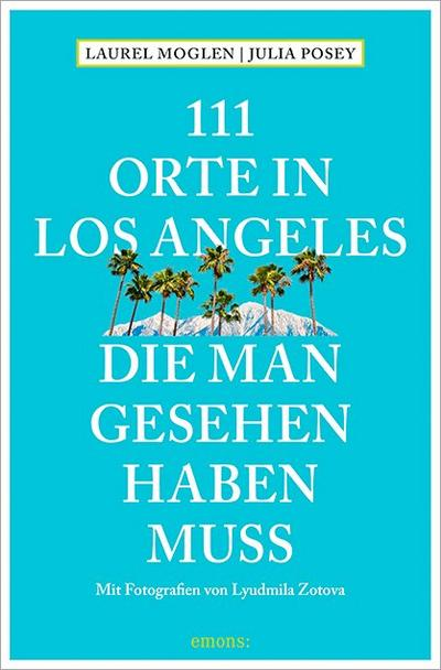 111 Orte in Los Angeles, die man gesehen haben muss; Reiseführer; 111 Orte ...; Fotos v. Zotova, Lyudmila; Übers. v. Schurr, Monika Elisa; Deutsch; Mit zahlreichen Fotografien