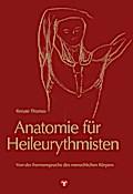 Anatomie für Heileurythmisten: Von der Formensprache des menschlichen Körpers. Herausgegeben von der Stiftung zur Förderung der Heileurythmie durch Hannelore Wetzel.
