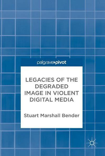 Legacies of the Degraded Image in Violent Digital Media