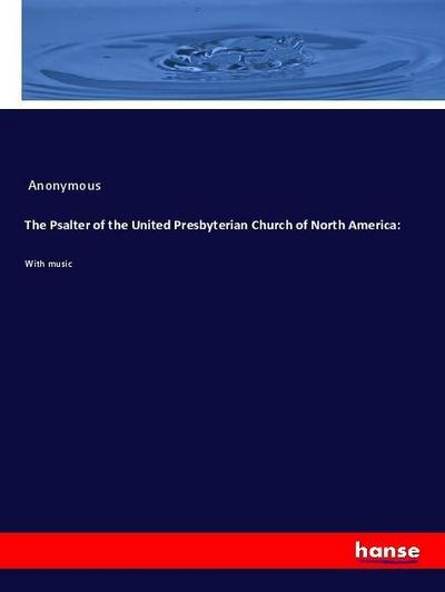 The Psalter of the United Presbyterian Church of North America: