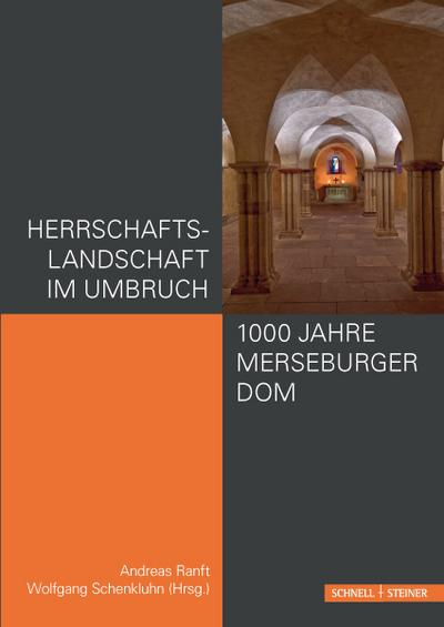 Herrschaftslandschaft im Umbruch - 1000 Jahre Merseburger Dom